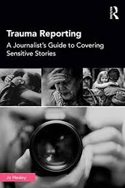 Cover of Reporting Trauma: A Journalist's Guide to Covering Sensitive Stories
