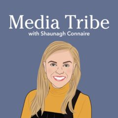 Shaunagh Connaire's new 'Media Tribe' podcast