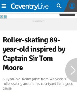 "Headline from CoventryLive: 'Roller-skating 89-year-old inspired by Captain Sir Tom Moore'. Subheading reads: '89-year-old ""Roller John"" from Warwick is rollerskating around his courtyard for a good cause'"